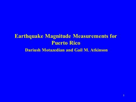1 Earthquake Magnitude Measurements for Puerto Rico Dariush Motazedian and Gail M. Atkinson.