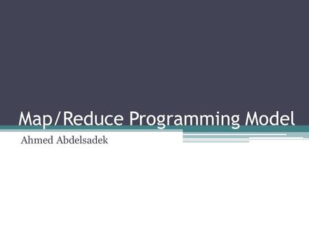 Map/Reduce Programming Model Ahmed Abdelsadek. Outlines Introduction What is Map/Reduce? Framework Architecture Map/Reduce Algorithm Design Tools and.