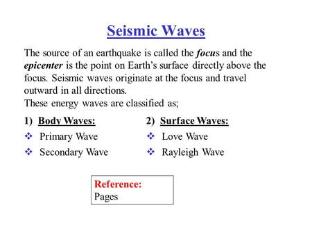 Seismic Waves The source of an earthquake is called the focus and the epicenter is the point on Earth's surface directly above the focus. Seismic waves.