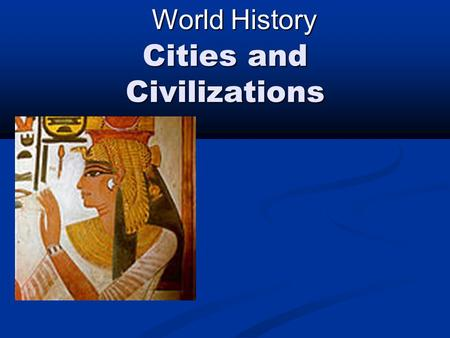 Cities and Civilizations World History. Cities and Civilizations We begin at about 8,000 BC when village life began in the New Stone Age... Also known.