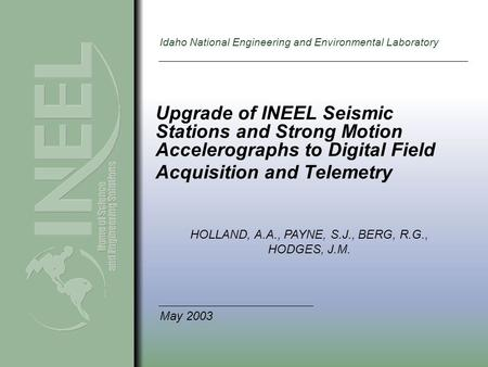 Idaho National Engineering and Environmental Laboratory Upgrade of INEEL Seismic Stations and Strong Motion Accelerographs to Digital Field Acquisition.