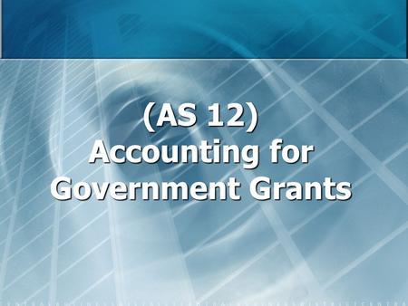 (AS 12) Accounting for Government Grants. Scope This Statement does not deal with: (i) the special problems arising in accounting for government grants.