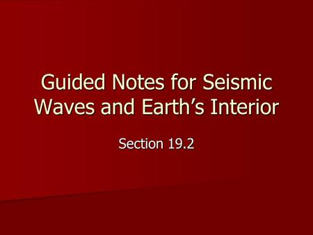 Guided Notes for Seismic Waves and Earth's Interior Section 19.2.