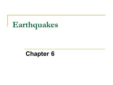 Earthquakes Chapter 6. Types of Stress Millions of year and the following forces cause change in shape and volume Tension – stretches rock, occurs where.