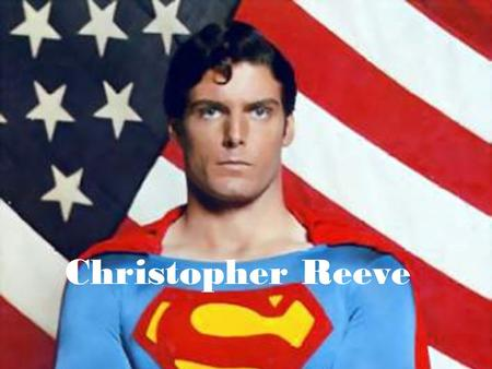 Christopher Reeve. Profile 1952~2004 1952~2004 American actor, producer, director, writer, human rights advocate, adventurer, environmentalist, pianist,