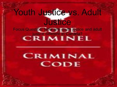 Youth Justice vs. Adult Justice