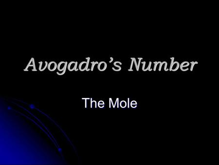 Avogadro's Number The Mole Avogadro's Number N A Amadeo Avogadro (1766-1856) never knew his own number; it was named in his honor by a French scientist.