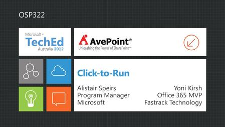 Click-to-Run OSP322 Alistair Speirs Program Manager Microsoft Yoni Kirsh Office 365 MVP Fastrack Technology.