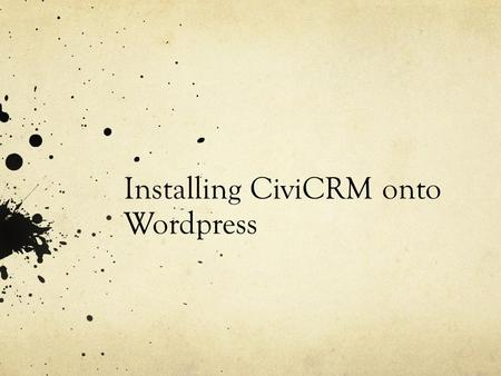 Installing CiviCRM onto Wordpress. How does it work?