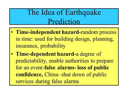 Time-independent hazard-random process in time: used for building design, planning, insurance, probability Time-dependent hazard-a degree of predictability,