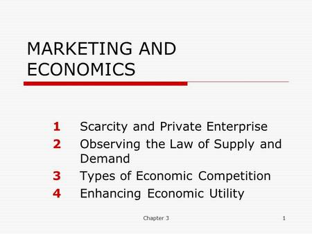 Chapter 31 MARKETING AND ECONOMICS 1Scarcity and Private Enterprise 2Observing the Law of Supply and Demand 3Types of Economic Competition 4Enhancing Economic.