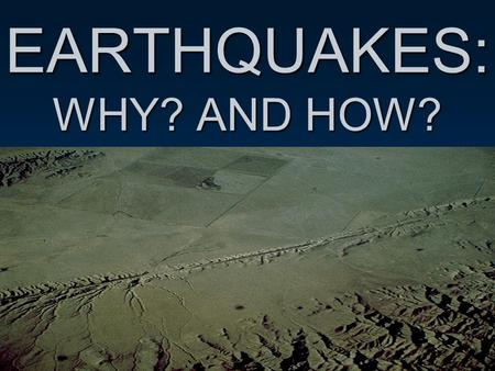 EARTHQUAKES: WHY? AND HOW?. EARTHQUAKES Caused by plate tectonic stresses sudden movement or shaking of the Earth Located at plate boundaries Resulting.