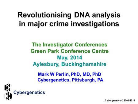 Revolutionising DNA analysis in major crime investigations The Investigator Conferences Green Park Conference Centre May, 2014 Aylesbury, Buckinghamshire.