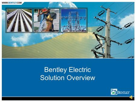 Bentley Electric Solution Overview Agenda Product FrameWork Electric Solutions Bentley Electric Expert Designer.