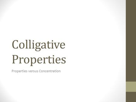 Colligative Properties Properties versus Concentration.