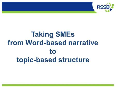 Taking SMEs from Word-based narrative to topic-based structure.