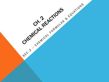 Sec.2 – chemical formulas & equations