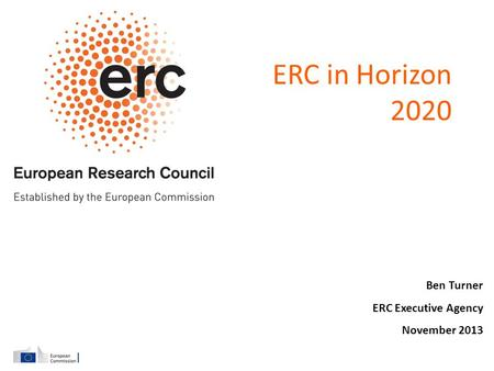 Ben Turner ERC Executive Agency November 2013 ERC in Horizon 2020.