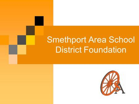 Smethport Area School District Foundation. Introduction Smethport Area School District Foundation was founded in 2005. Purpose - To develop, promote and.