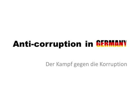 Der Kampf gegen die Korruption. What is corruption? Grand corruption acts committed at a high level of government at the expense of the public good Petty.