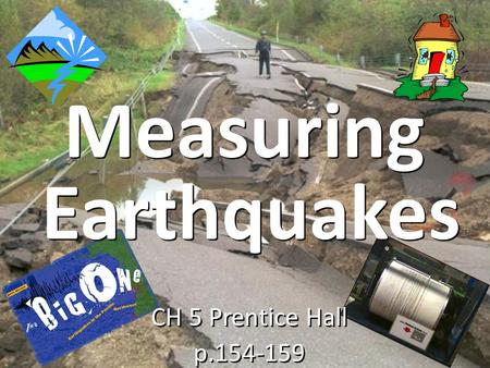 Measuring CH 5 Prentice Hall p.154-159 CH 5 Prentice Hall p.154-159 Earthquakes.