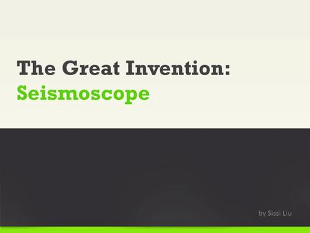 The Great Invention: Seismoscope by Sissi Liu. The differences between a seismometer and a seismoscope. What is a seismoscope? [seismocope vs seismometer]