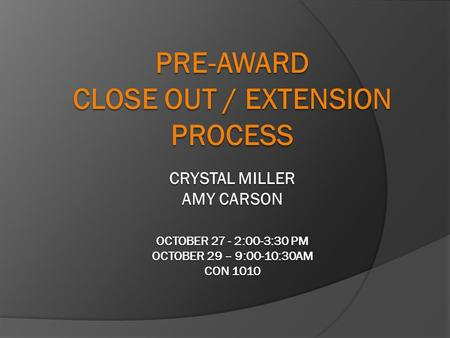 Purpose To clarify award close out policy, procedures, roles and responsibilities related to Sponsored Projects from the Pre-Award perspective.