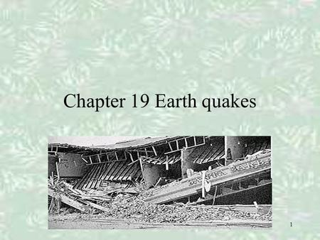 1 Chapter 19 Earth quakes. 2 I. Forces within Earth A.Stress and Strain 1. Most earthquakes occur when rocks fracture, or break, deep within Earth. 2.