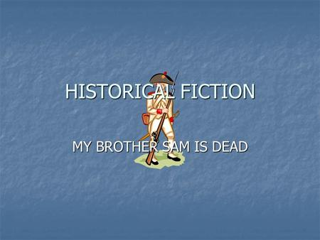 MY BROTHER SAM IS DEAD HISTORICAL FICTION. GENRE Includes stories that are written to portray a time period Includes stories that are written to portray.