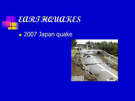 EARTHQUAKES 2007 Japan quake. EARTHQUAKES What are earthquakes? They are a shaking of the ground. 1906 San Francisco quake,evacuation by sea.