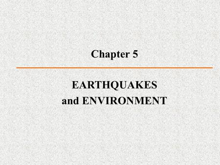 Chapter 5 EARTHQUAKES and ENVIRONMENT. Earthquakes Violent ground-shaking phenomenon by the sudden release of strain energy stored in rocks One of the.
