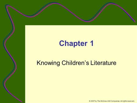 © 2007 by The McGraw-Hill Companies. All rights reserved. Chapter 1 Knowing Children's Literature.