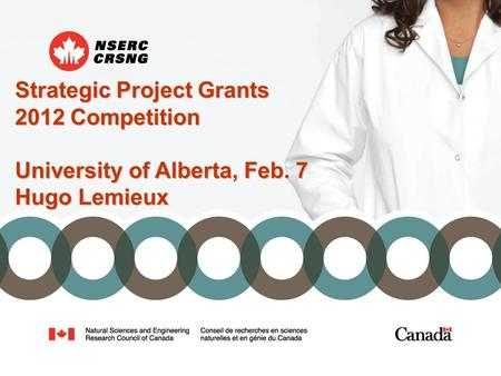 Strategic Project Grants 2012 Competition University of Alberta, Feb. 7 Hugo Lemieux.