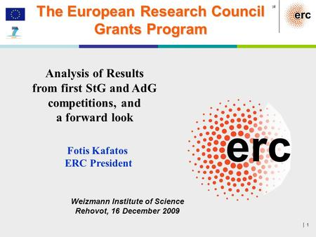 │ 1 European Research Council The European Research Council Grants Program Analysis of Results from first StG and AdG competitions, and a forward look.