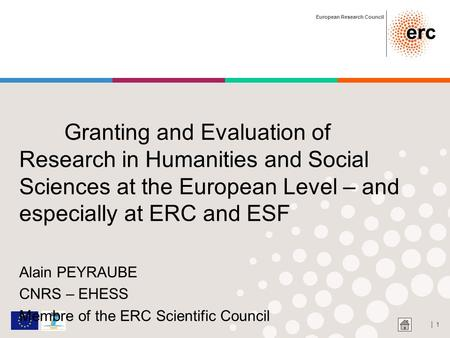 European Research Council │ 1 Granting and Evaluation of Research in Humanities and Social Sciences at the European Level – and especially at ERC and ESF.