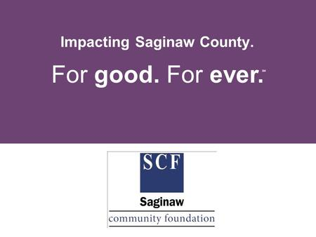 For good. For ever. SM Impacting Saginaw County..