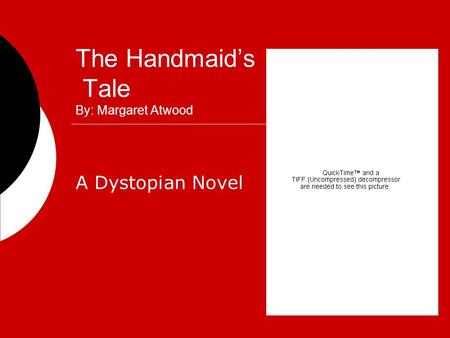 The Handmaid's Tale By: Margaret Atwood A Dystopian Novel.