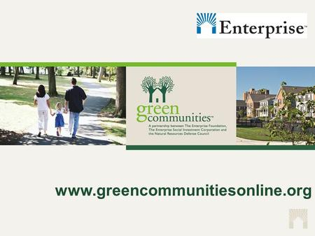 Www.greencommunitiesonline.org. Our mission is to see that all low- income people in the United States have the opportunity for fit and affordable housing.