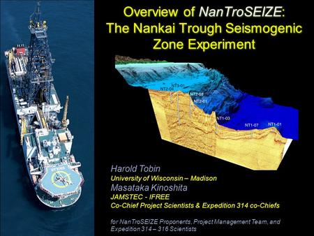 Overview of NanTroSEIZE: The Nankai Trough Seismogenic Zone Experiment Harold Tobin University of Wisconsin – Madison Masataka Kinoshita JAMSTEC - IFREE.
