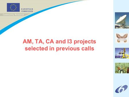 AM, TA, CA and I3 projects selected in previous calls.
