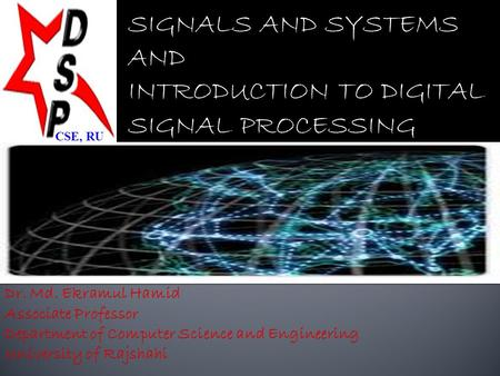 SIGNALS AND SYSTEMS AND INTRODUCTION TO DIGITAL SIGNAL PROCESSING CSE, RU.