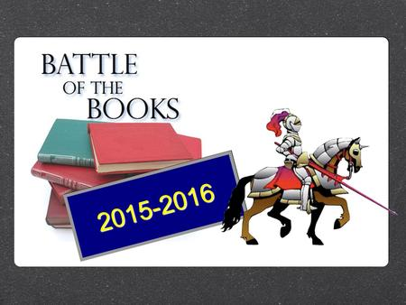 2015-2016. What is Battle of the Books? The Battle of the books is a VOLUNTARY reading competition designed to promote the love and appreciation of reading.