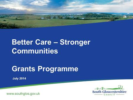 Better Care – Stronger Communities Grants Programme July 2014.