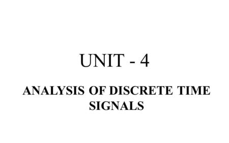 UNIT - 4 ANALYSIS OF DISCRETE TIME SIGNALS. Sampling Frequency Harry Nyquist, working at Bell Labs developed what has become known as the Nyquist Sampling.