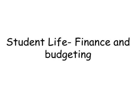 Student Life- Finance and budgeting. What do you think the difference between a normal bank account and a student bank account is?