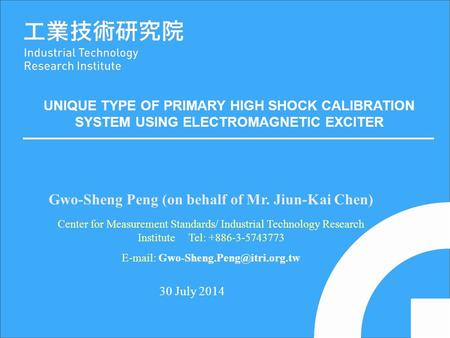 30 July 2014 Gwo-Sheng Peng (on behalf of Mr. Jiun-Kai Chen) Center for Measurement Standards/ Industrial Technology Research Institute Tel: +886-3-5743773.