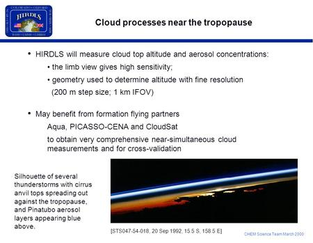 CHEM Science Team March 2000 Cloud processes near the tropopause HIRDLS will measure cloud top altitude and aerosol concentrations: the limb view gives.