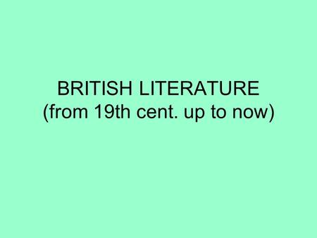 BRITISH LITERATURE (from 19th cent. up to now). ROMANTICISM (first half of 19th cent.)