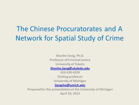 The Chinese Procuratorates and A Network for Spatial Study of Crime Shanhe Jiang, Ph.D. Professor of Criminal Justice University of Toledo