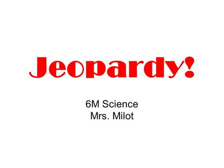 Jeopardy! 6M Science Mrs. Milot. Jeopardy! Minerals Volcanoes Earthquakes Plate Tectonics Rocks Stuff 100 200 300 400 500 100 200 300 400 500 100 200.